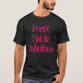 Forty, Fat & Fabulous T-Shirt