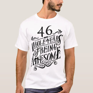 Forty-six Whole Years of Being Awesome T-Shirt
