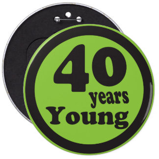 """Forty Years Young """"40"""" Button"""