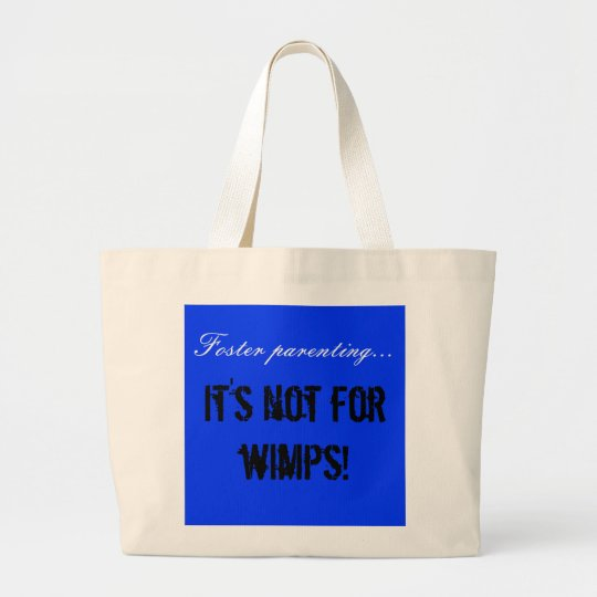 Foster parenting..., It's not for wimps! Large Tote Bag