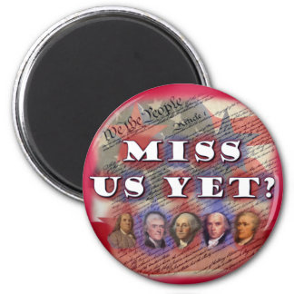 Founding Fathers: Miss Us Yet? 6 Cm Round Magnet