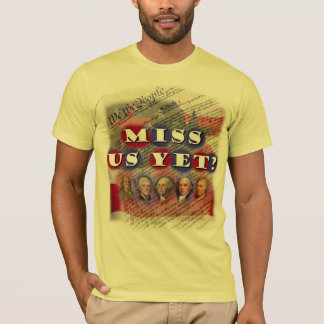 Founding Fathers: Miss Us Yet? T-Shirt