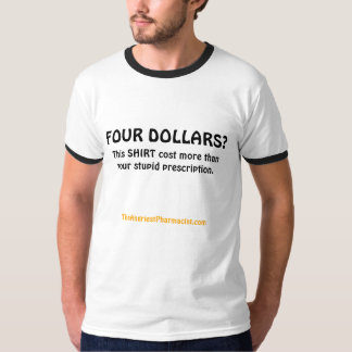 FOUR DOLLARS? T-Shirt