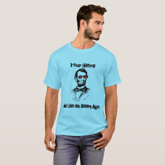 Four Score and Seven Beers Ago, AbeBROham Lincoln T-Shirt