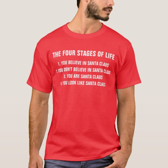 Four stages of life - Funny Santa Claus Xmas Shirt
