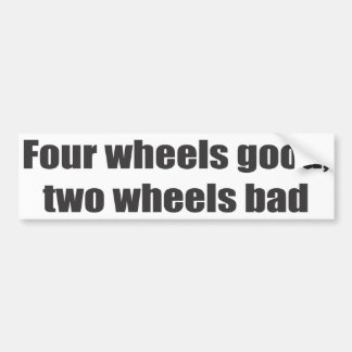 Four wheels good two wheels bad bumper stickers