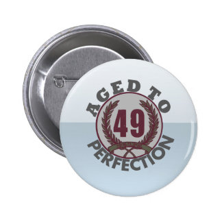 Fourty Nine and aged to Perfection Birthday 6 Cm Round Badge