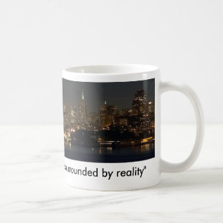 Fourty seven square miles surounded by reality basic white mug