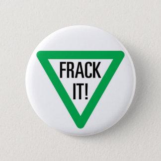 Frack It! 6 Cm Round Badge