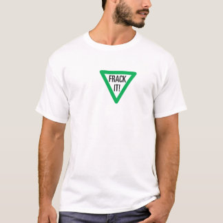 Frack it! T-Shirt