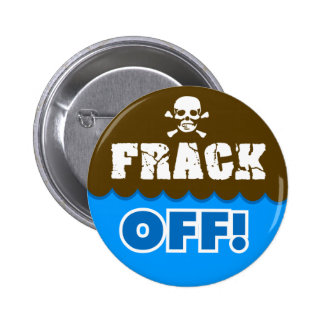 FRACK OFF! - fracking/pollution/activist/protest 6 Cm Round Badge