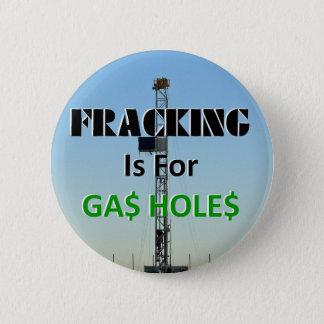 Fracking For Gas Holes 6 Cm Round Badge