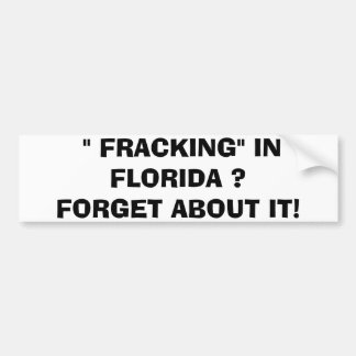 FRACKING IN FLORIDA?  FORGET ABOUT IT! BUMPER STICKER