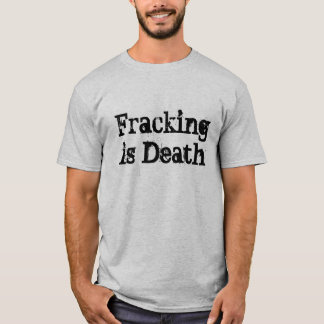 Fracking is Death T-Shirt
