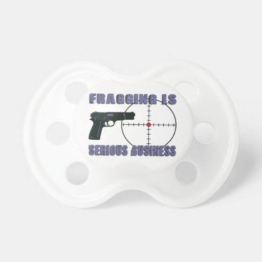 Fragging Is Serious Business Pacifier