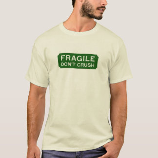 Fragile Don't Crush T-Shirt