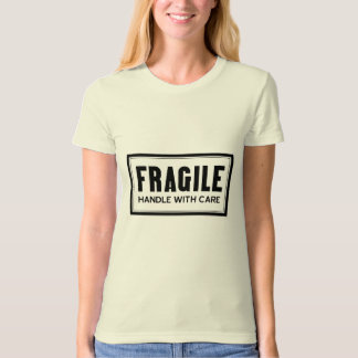 Fragile Handle With Care Ladies T-Shirt