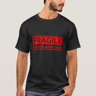 Fragile Handle with care! T-Shirt