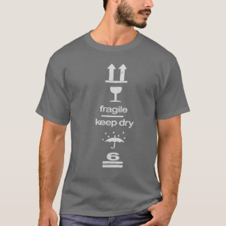 Fragile, keep dry T-Shirt
