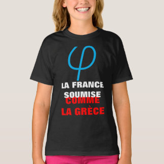 France Unsubdued or subjected like Greece girl T-Shirt