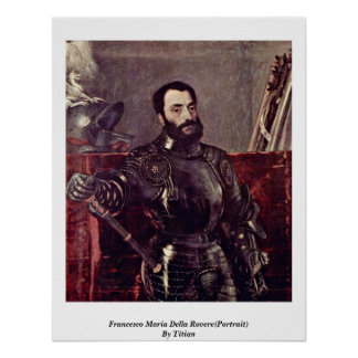 Francesco Maria Della Rovere(Portrait)By Titian Posters