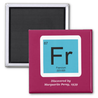 Francium - Discovered by Marguerite Perey Square Magnet