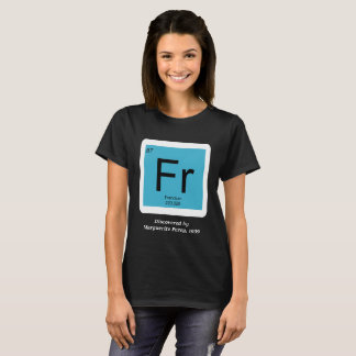 Francium - Discovered by Marguerite Perey T-Shirt