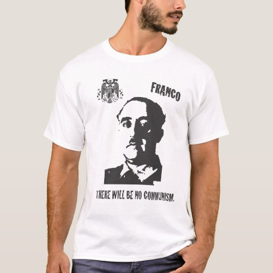 Franco There will be No communism T-Shirt