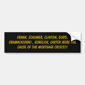 Frank, Schumer, Clinton, Dodd, Obama(ACORN) , G... Bumper Sticker