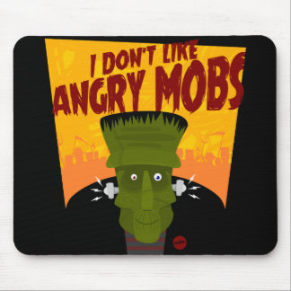 Frankenstein says: I Don't Like Angry Mobs Mouse Mat