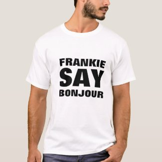 Frankie Say Bonjour T-shirt, S to 5XL
