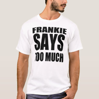 Frankie says too much t shirt