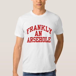 Frankly An Arsehole (Franklin & Marshall) T-shirts