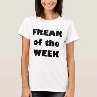FREAK OF THE WEEK.png T-Shirt
