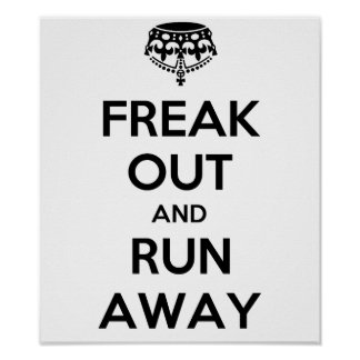 Freak Out Run Away Keep Calm Carry On Poster