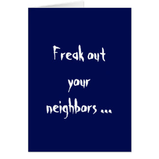 Freak out Your Neighbors Card