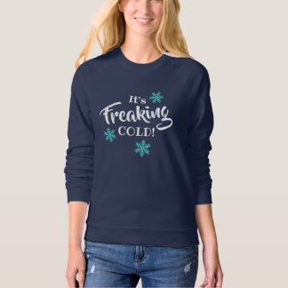 Freaking Cold Winter Funny Sweatshirt