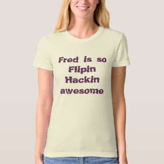Fred is so Flipin Hackin awesome T-Shirt