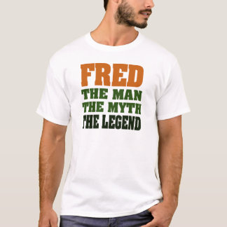 Fred - the Man, the Myth, the Legend! T-Shirt