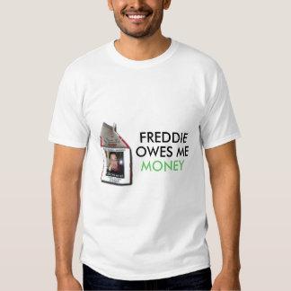 Freddie Owes Me Money T Shirts