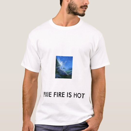 free 3, PIXIE FIRE IS HOT T-Shirt