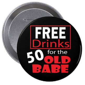 Free Drinks for the 50 Year Old Babe Button