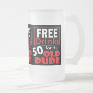 Free Drinks for the 50 Year Old Birthday Dude Frosted Glass Mug