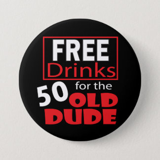 Free Drinks for the 50 Year Old Dude | 50th 7.5 Cm Round Badge