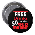 Free Drinks for the 50 Year Old Dude Button