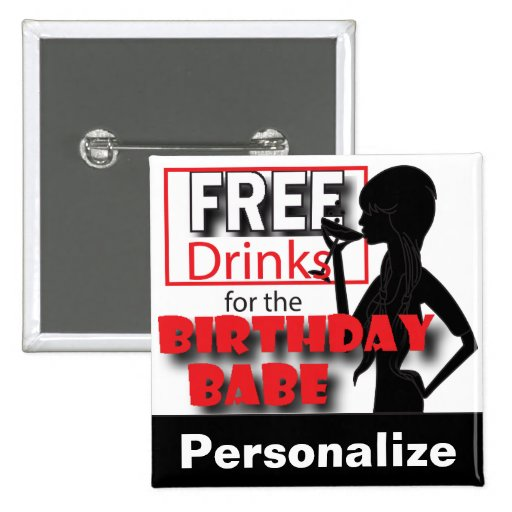 Free Drinks for the Birthday Babe Button