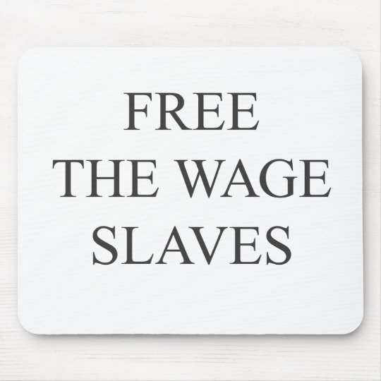 Free The Wage Slaves Mouse Mat