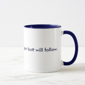 Free your mind, and your butt will follow. mug
