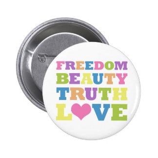Freedom. Beauty. Truth. Love. 6 Cm Round Badge