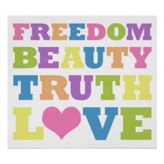 Freedom. Beauty. Truth. Love. Poster